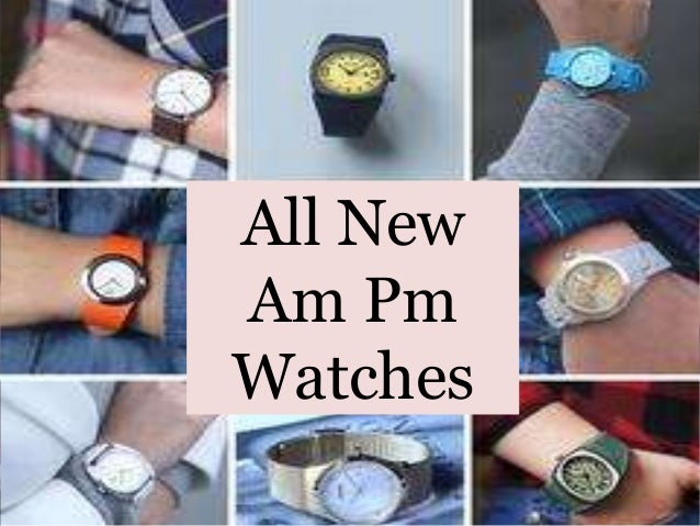 All New Am Pm Watches