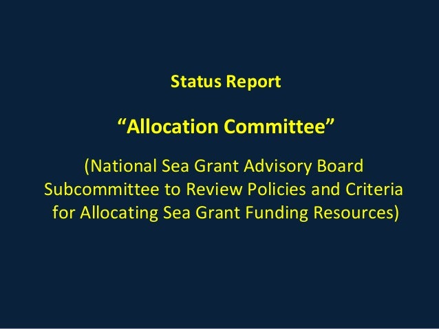 "Status Report ""Allocation Committee"" (National Sea Grant Advisory Board Subcommittee to Review Policies and Criteria for A..."