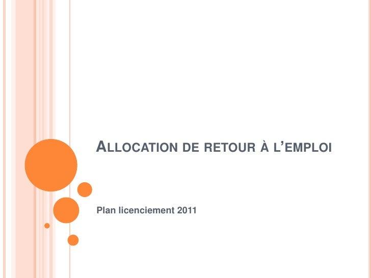 ALLOCATION DE RETOUR À L'EMPLOIPlan licenciement 2011