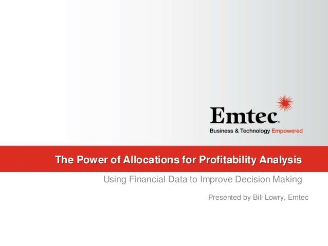 Emtec, Inc. Proprietary & Confidential. All rights reserved 2015. The Power of Allocations for Profitability Analysis Usin...
