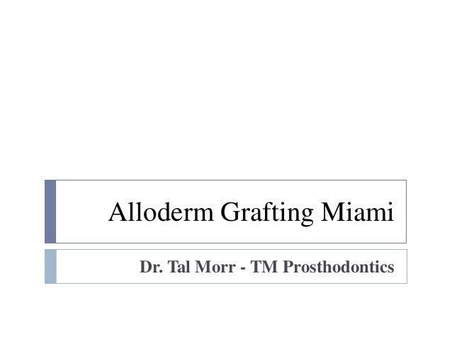 Alloderm Grafting Miami Dr. Tal Morr - TM Prosthodontics
