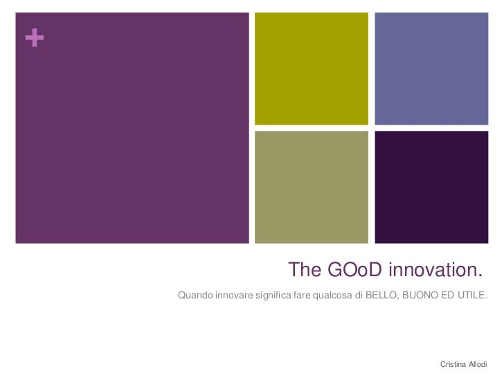 +                           The GOoD innovation.    Quando innovare significa fare qualcosa di BELLO, BUONO ED UTILE.     ...
