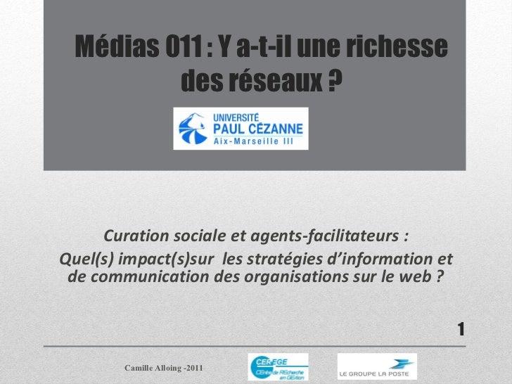 Médias 011 : Y a-t-il une richesse des réseaux ? Curation sociale et agents-facilitateurs : Quel(s) impact(s)sur  les stra...