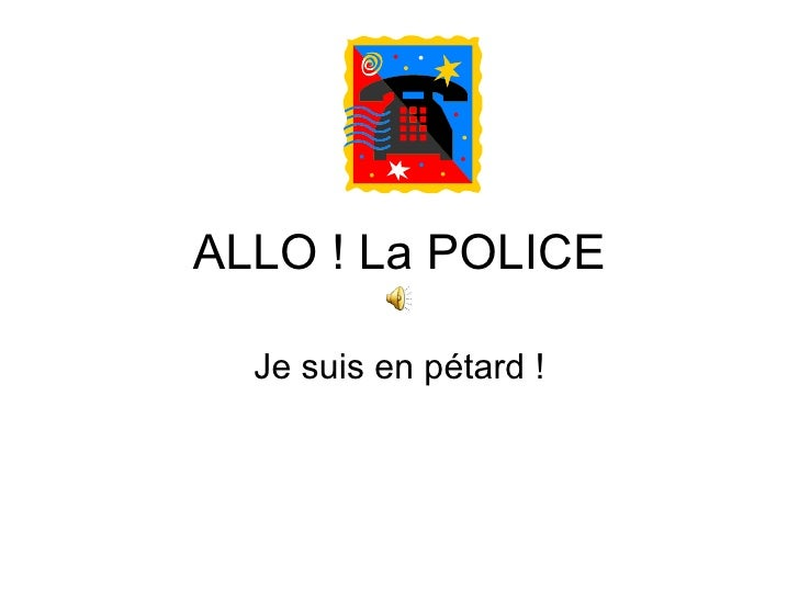 ALLO ! La POLICE Je suis en pétard !