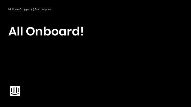 All Onboard! Mathew Cropper / @mrtcropper