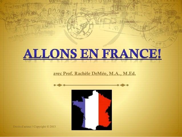 avec Prof. Rachèle DeMéo, M.A., M.Ed.  Droits d'auteur / Copyright © 2013  1