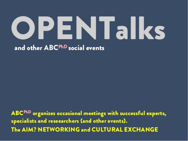 OPENTalks ABCPhD organizes occasional meetings with successful experts, specialists and reseearchers (and other events). T...
