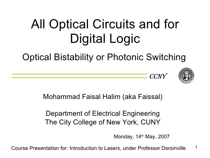 All Optical Circuits and for Digital Logic Optical Bistability or Photonic Switching CCNY Course Presentation for: Introdu...