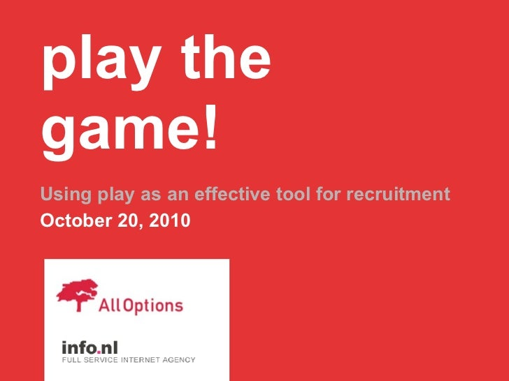 play the game! Using play as an effective tool for recruitment October 20, 2010