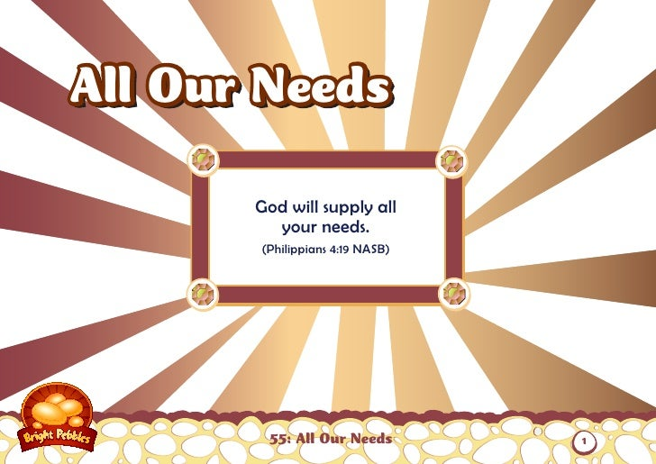 All Our Needs       God will supply all         your needs.       (Philippians 4:19 NASB)        55: All Our Needs        1