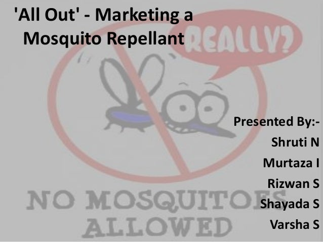 'All Out' - Marketing a Mosquito Repellant  Presented By:Shruti N Murtaza I Rizwan S Shayada S Varsha S