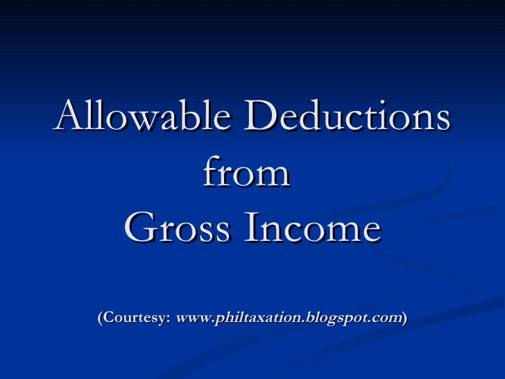 Allowable Deductions from  Gross Income (Courtesy:  www.philtaxation.blogspot.com )