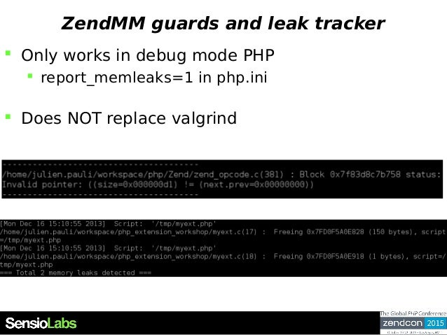 ZendMM guards and leak tracker  Only works in debug mode PHP  report_memleaks=1 in php.ini  Does NOT replace valgrind