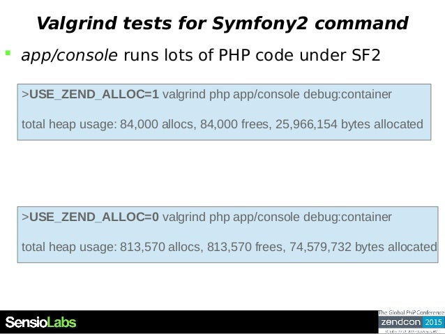 Valgrind tests for Symfony2 command  app/console runs lots of PHP code under SF2 >USE_ZEND_ALLOC=1 valgrind php app/conso...