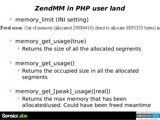 ZendMM in PHP user land  memory_limit (INI setting)  memory_get_usage(true)  Returns the size of all the allocated segm...