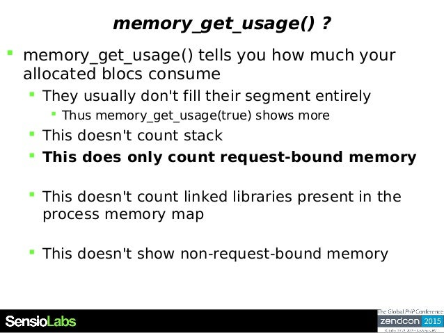 memory_get_usage() ?  memory_get_usage() tells you how much your allocated blocs consume  They usually don't fill their ...