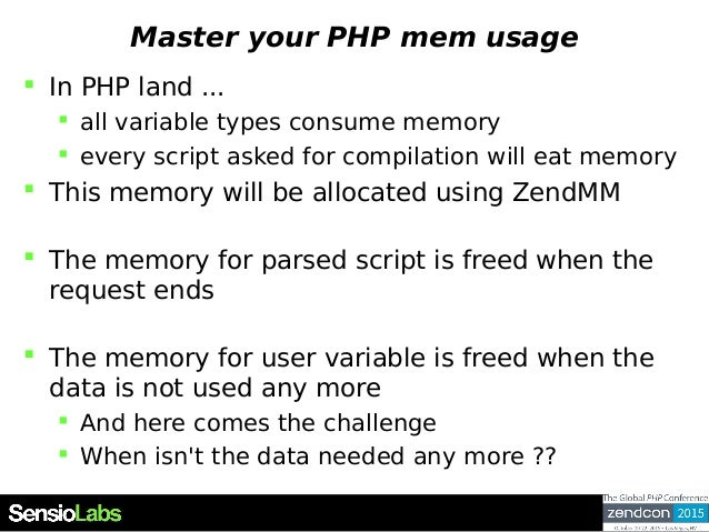 Master your PHP mem usage  In PHP land ...  all variable types consume memory  every script asked for compilation will ...