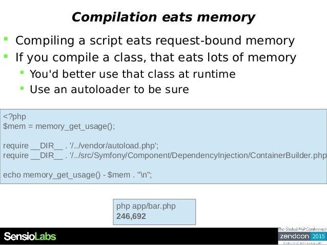 Compilation eats memory  Compiling a script eats request-bound memory  If you compile a class, that eats lots of memory ...