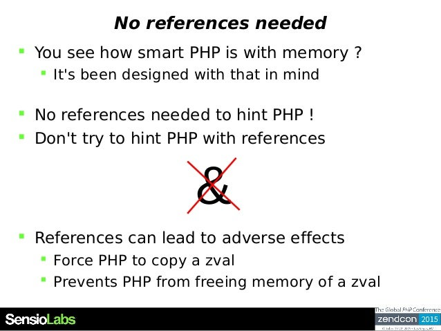 No references needed  You see how smart PHP is with memory ?  It's been designed with that in mind  No references neede...