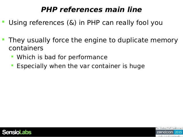 PHP references main line  Using references (&) in PHP can really fool you  They usually force the engine to duplicate me...