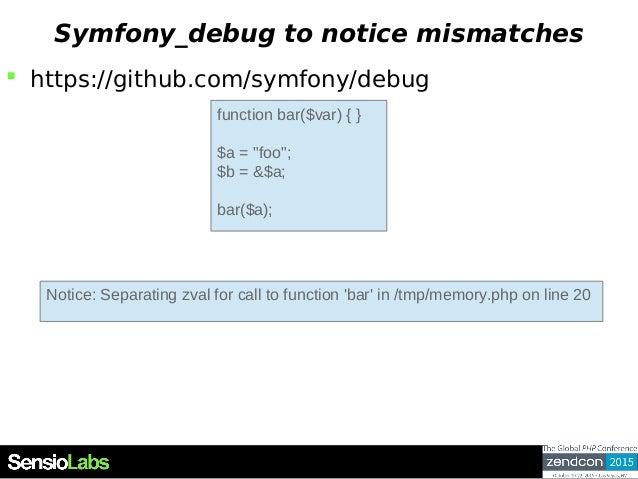 "Symfony_debug to notice mismatches  https://github.com/symfony/debug function bar($var) { } $a = ""foo""; $b = &$a; bar($a)..."