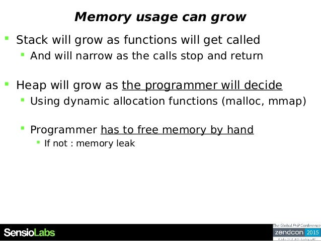 Memory usage can grow  Stack will grow as functions will get called  And will narrow as the calls stop and return  Heap...