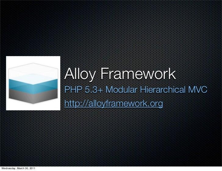 Alloy Framework                            PHP 5.3+ Modular Hierarchical MVC                            http://alloyframew...