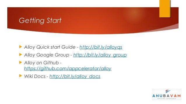 Getting Start   Alloy Quick start Guide - http://bit.ly/alloyqs   Alloy Google Group - http://bit.ly/alloy_group   Allo...