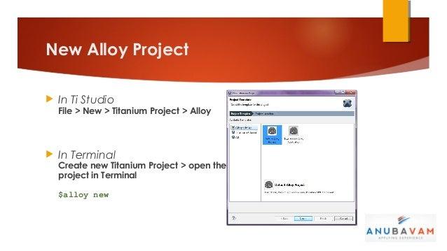 New Alloy Project   In Ti Studio    File > New > Titanium Project > Alloy   In Terminal    Create new Titanium Project >...