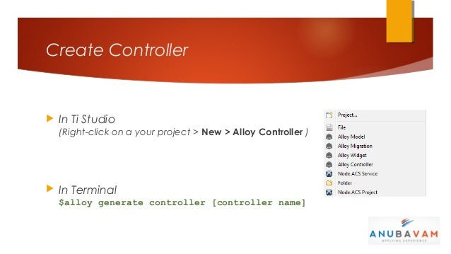 Create Controller   In Ti Studio    (Right-click on a your project > New > Alloy Controller )   In Terminal    $alloy ge...