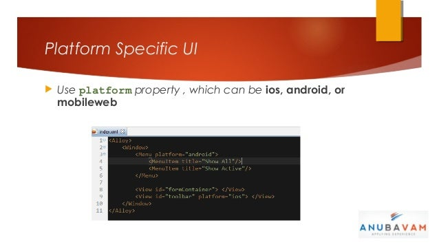 Platform Specific UI   Use platform property , which can be ios, android, or    mobileweb