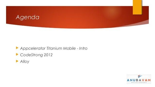 Agenda   Appcelerator Titanium Mobile - Intro   CodeStrong 2012   Alloy