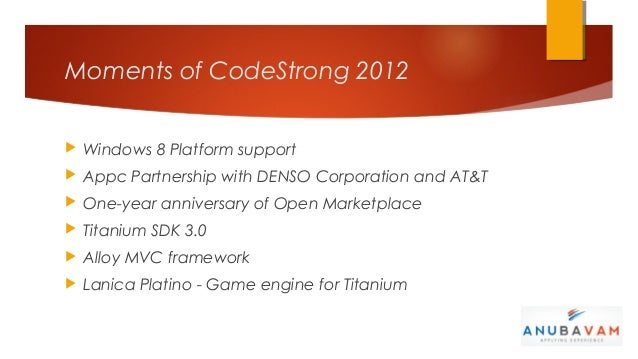 Moments of CodeStrong 2012   Windows 8 Platform support   Appc Partnership with DENSO Corporation and AT&T   One-year a...