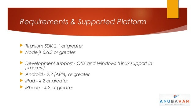 Requirements & Supported Platform Titanium SDK 2.1 or greater Node.js 0.6.3 or greater Development support - OSX and Wi...