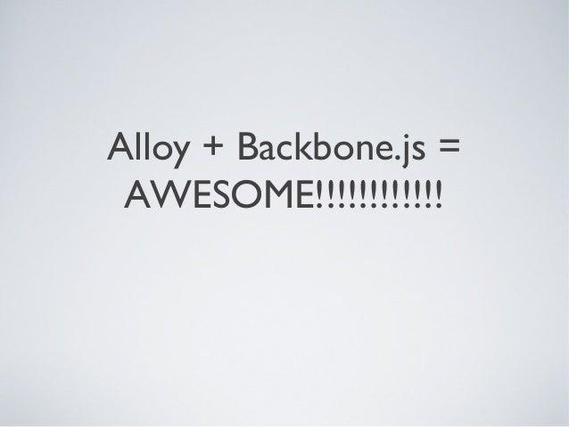 Alloy + Backbone.js = AWESOME!!!!!!!!!!!!
