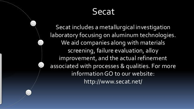 Secat  Secat includes a metallurgical investigation  laboratory focusing on aluminum technologies.  We aid companies along...