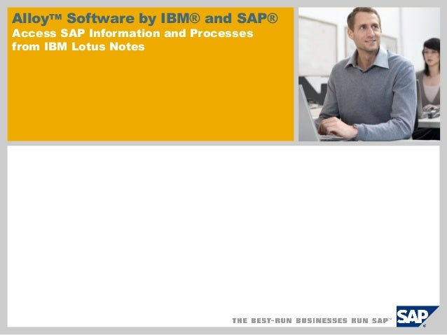 AlloyTM Software by IBM® and SAP® Access SAP Information and Processes from IBM Lotus Notes