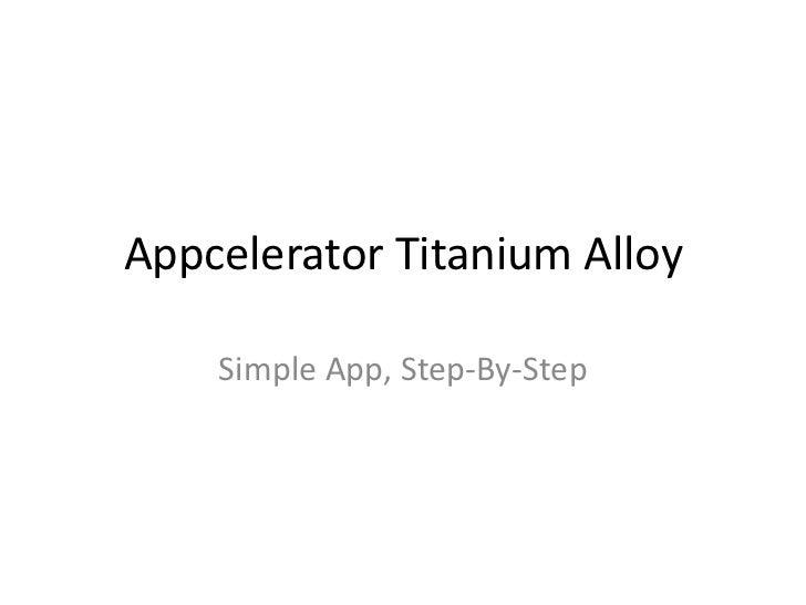Appcelerator Titanium Alloy    Simple App, Step-By-Step