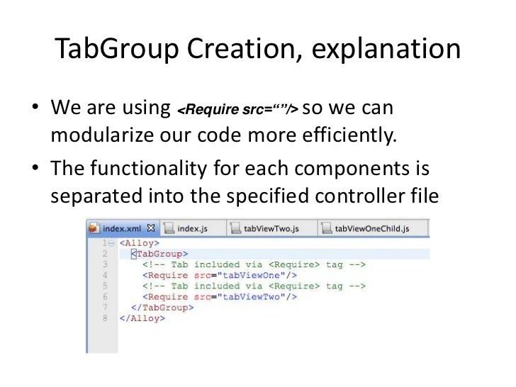 """TabGroup Creation, explanation• We are using <Require src=""""""""/> so we can  modularize our code more efficiently.• The funct..."""