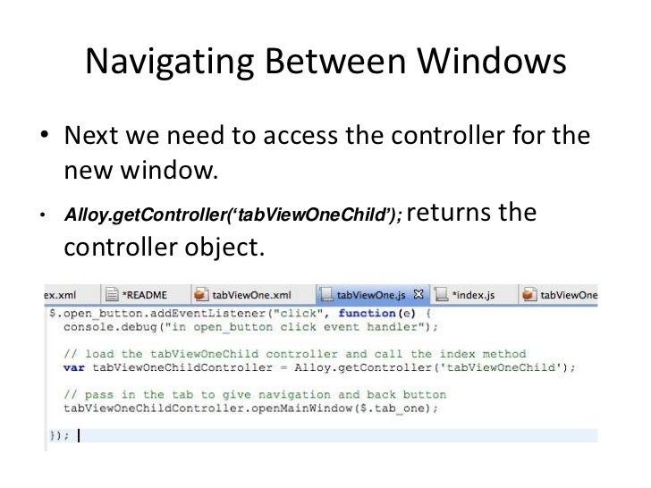 """Navigating Between Windows• Next we need to access the controller for the  new window.• Alloy.getController(""""tabViewOneChi..."""