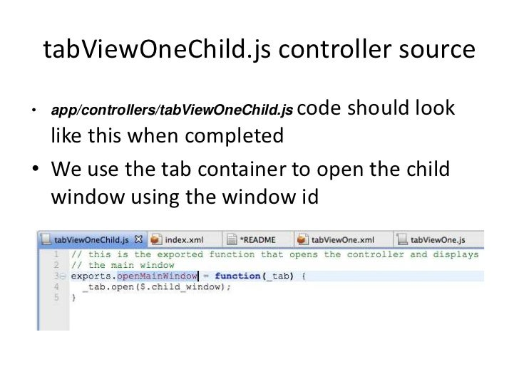tabViewOneChild.js controller source• app/controllers/tabViewOneChild.js code   should look  like this when completed• We ...