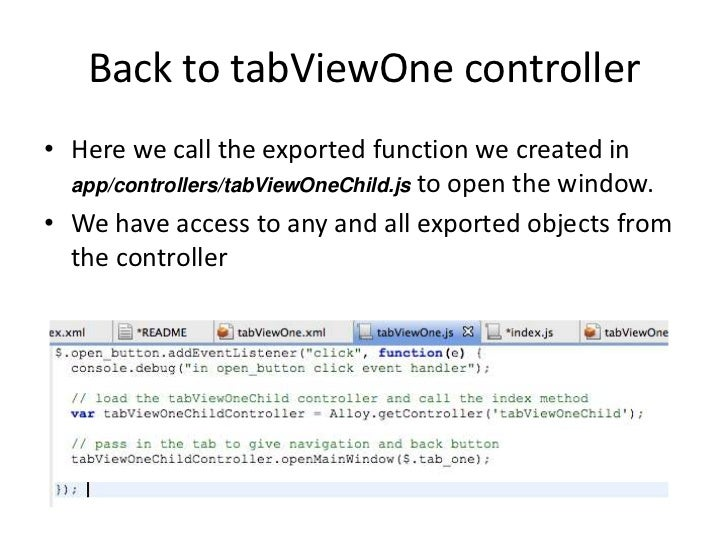 Back to tabViewOne controller• Here we call the exported function we created in  app/controllers/tabViewOneChild.js to ope...