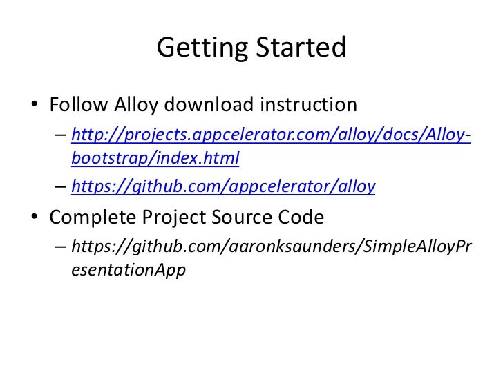 Getting Started• Follow Alloy download instruction  – http://projects.appcelerator.com/alloy/docs/Alloy-    bootstrap/inde...