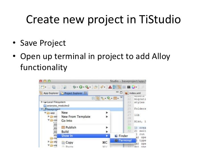 Create new project in TiStudio• Save Project• Open up terminal in project to add Alloy  functionality