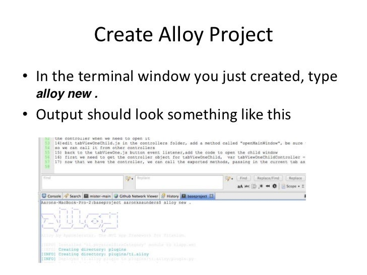 Create Alloy Project• In the terminal window you just created, type  alloy new .• Output should look something like this