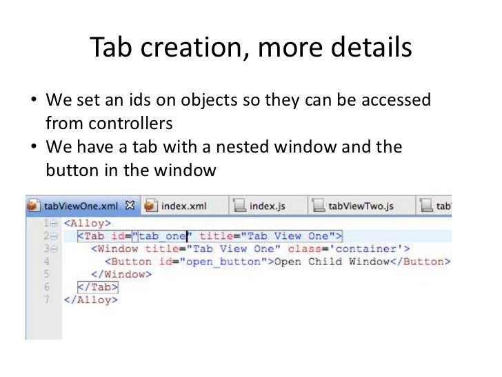 Tab creation, more details• We set an ids on objects so they can be accessed  from controllers• We have a tab with a neste...