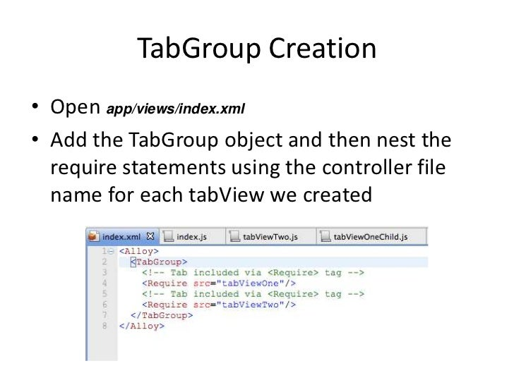 TabGroup Creation• Open app/views/index.xml• Add the TabGroup object and then nest the  require statements using the contr...