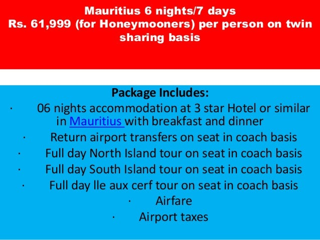 Mauritius 6 nights/7 days Rs. 61,999 (for Honeymooners) per person on twin sharing basis Package Includes: · 06 nights acc...