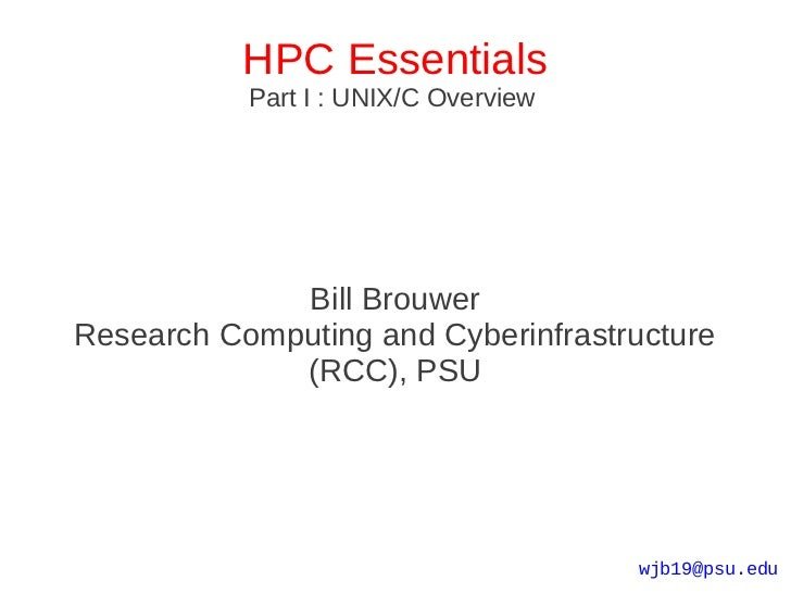 HPC Essentials           Part I : UNIX/C Overview             Bill BrouwerResearch Computing and Cyberinfrastructure      ...