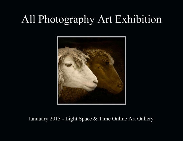 All Photography Art Exhibition           January 2013                   Light Space & Time Online Art Gallery             ...